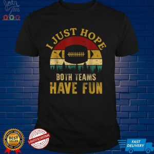 I Just Hope Both Teams Have Fun Football For Player T Shirt