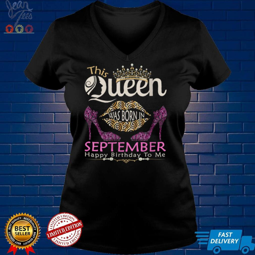 Womens This QUEEN Was Born In September   Queens Happy Birthday V Neck T Shirt