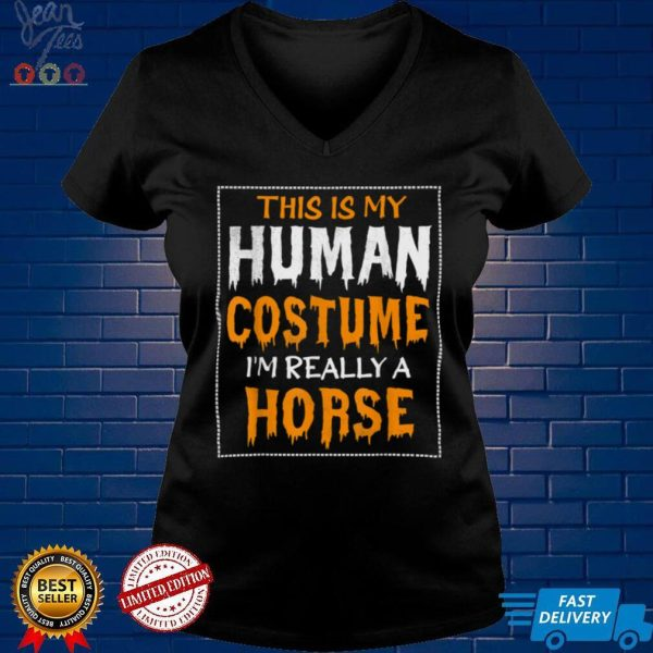 This Is My Human Costume Im Really A Horse Halloween T Shirt